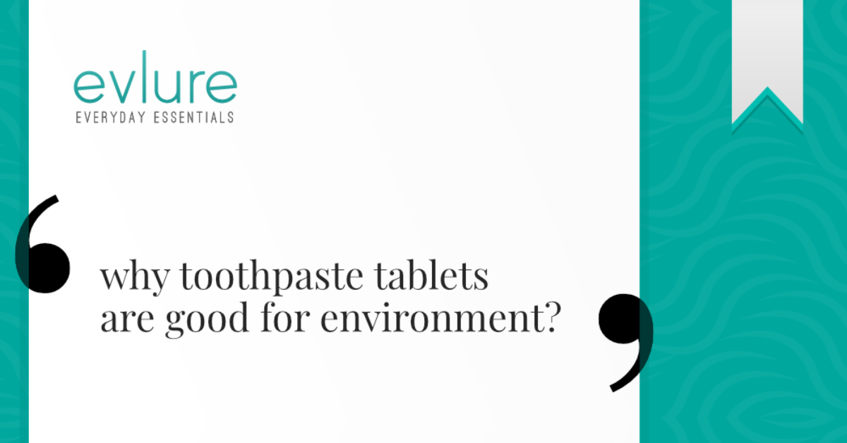 Why Toothpaste Tablets are Good for You and the Environment?