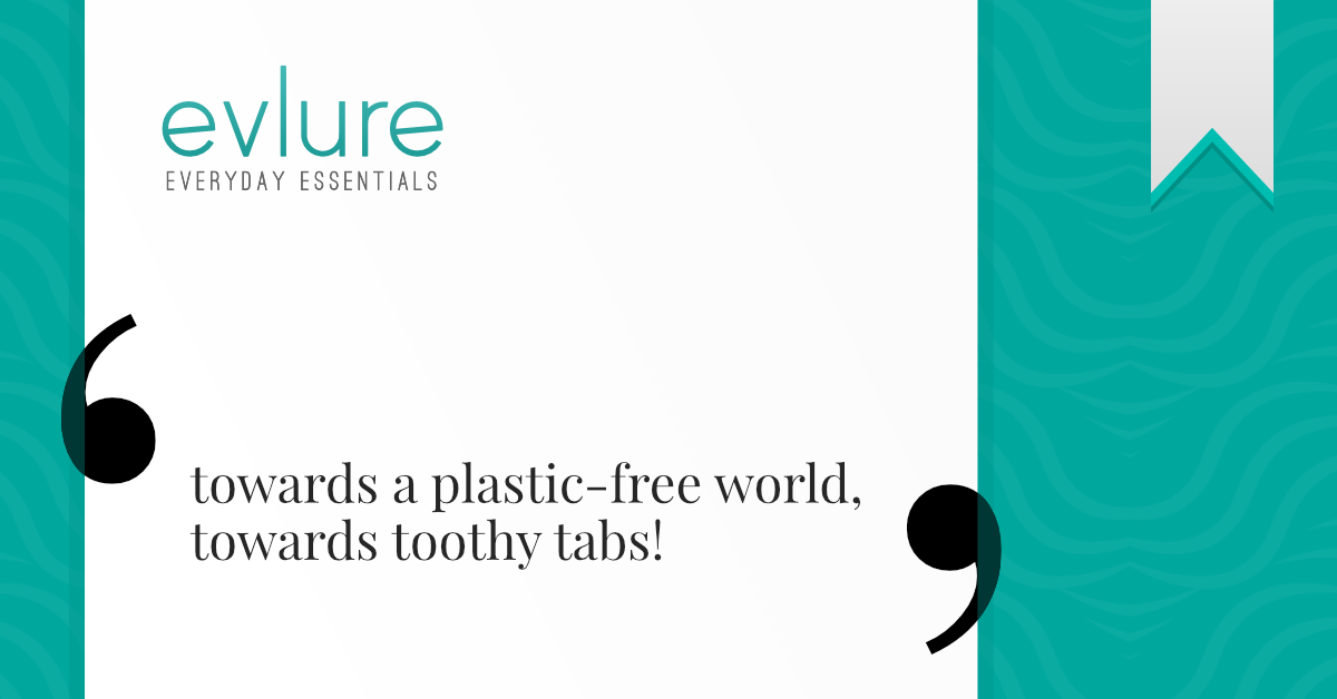 Your First Step Towards a Plastic-free World: Evlure's Toothy Tabs!